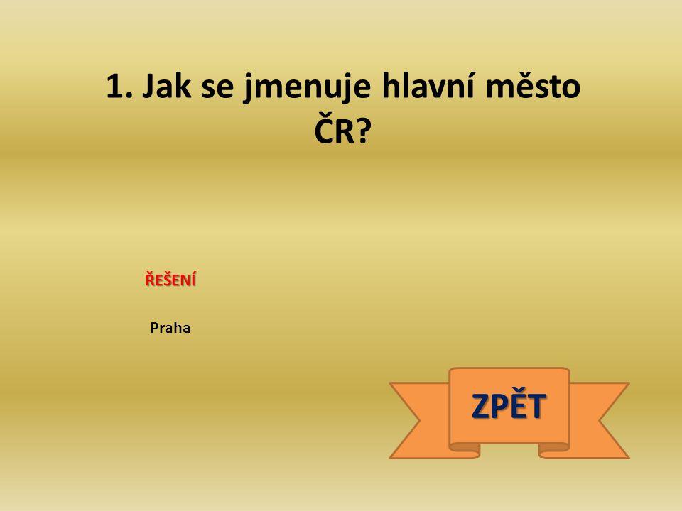 1. Jak se jmenuje hlavní město ČR