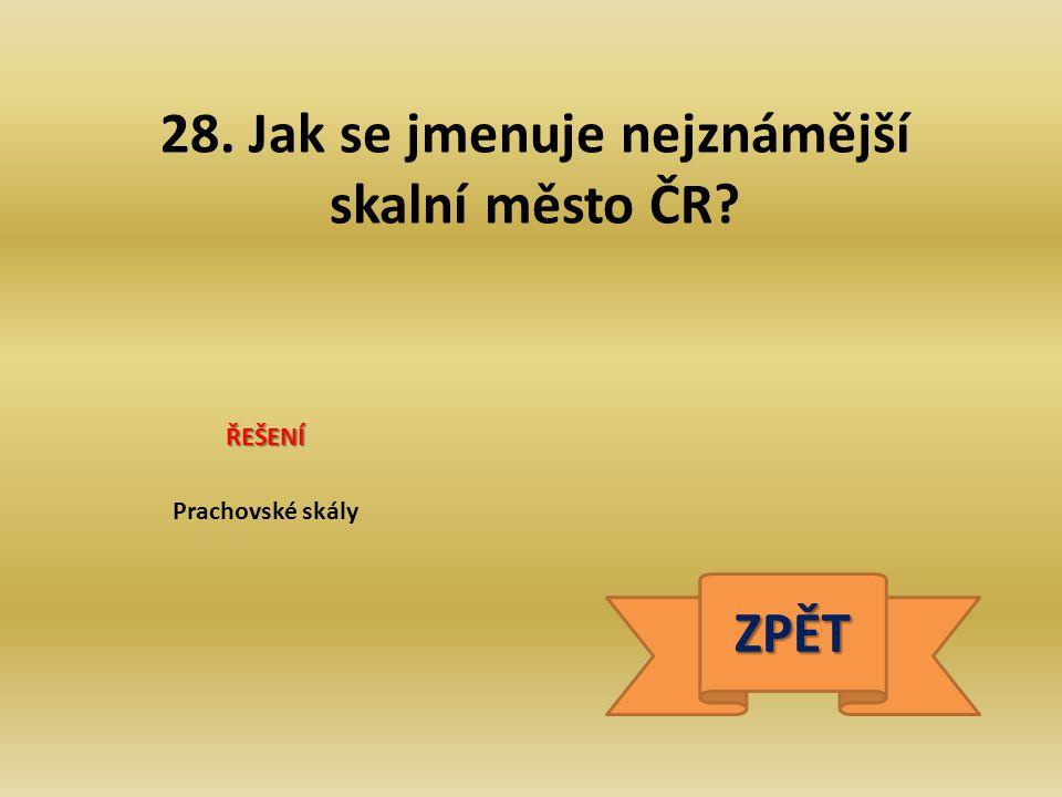 28. Jak se jmenuje nejznámější skalní město ČR