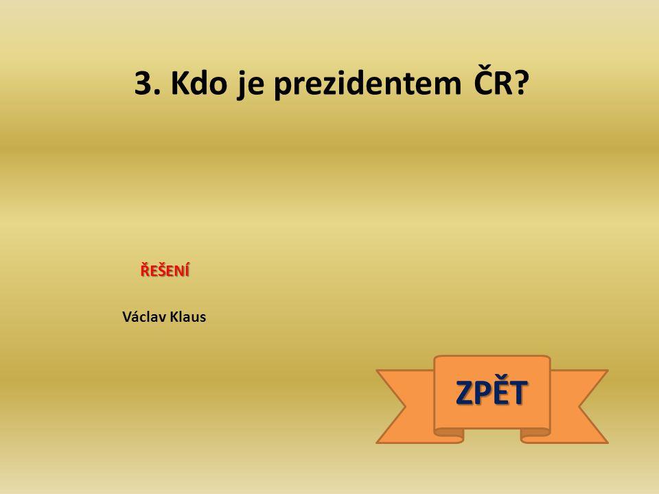 3. Kdo je prezidentem ČR ZPĚT