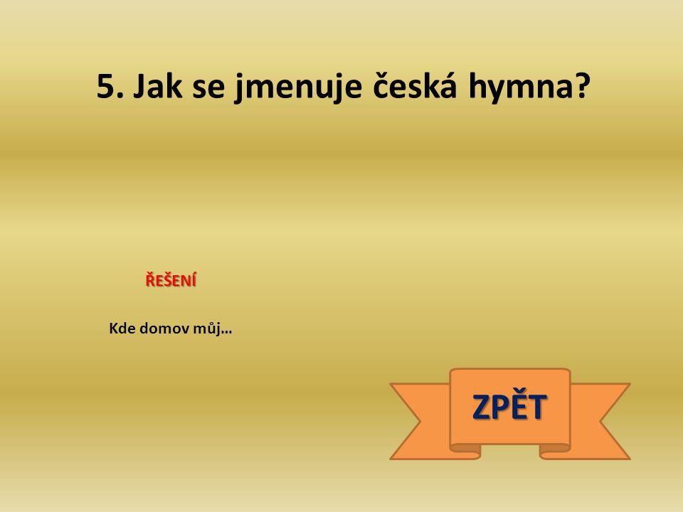5. Jak se jmenuje česká hymna