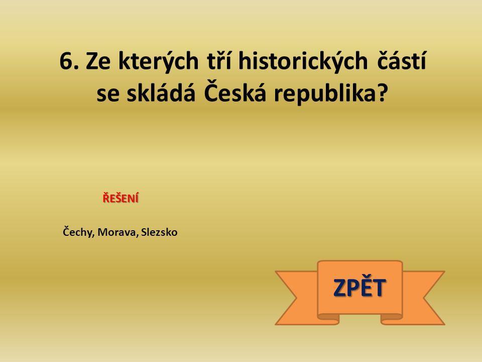 6. Ze kterých tří historických částí se skládá Česká republika