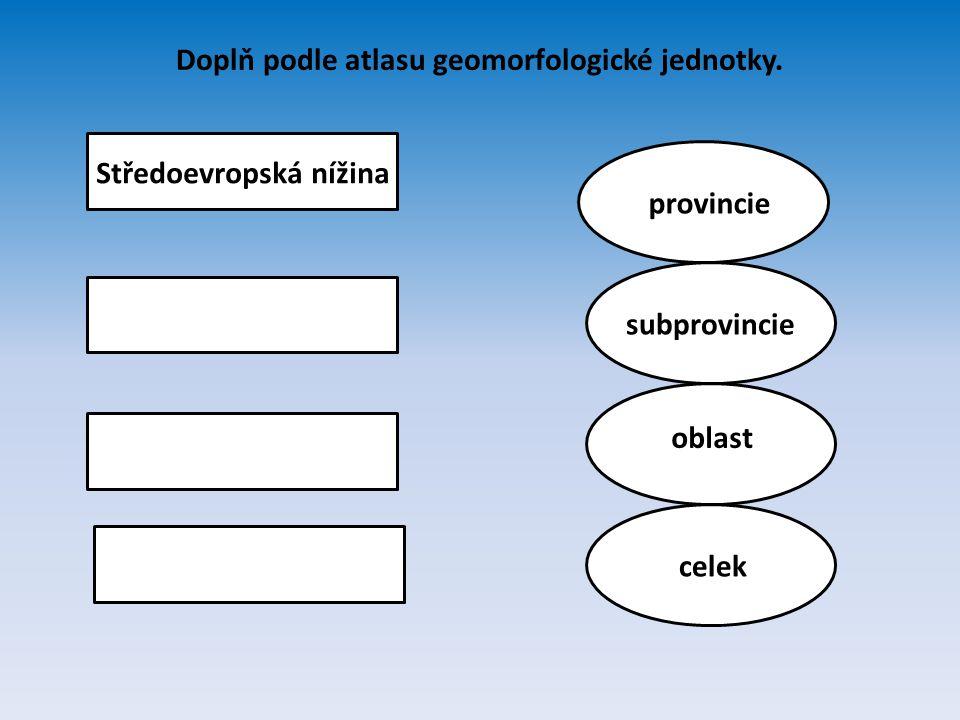 Doplň podle atlasu geomorfologické jednotky.