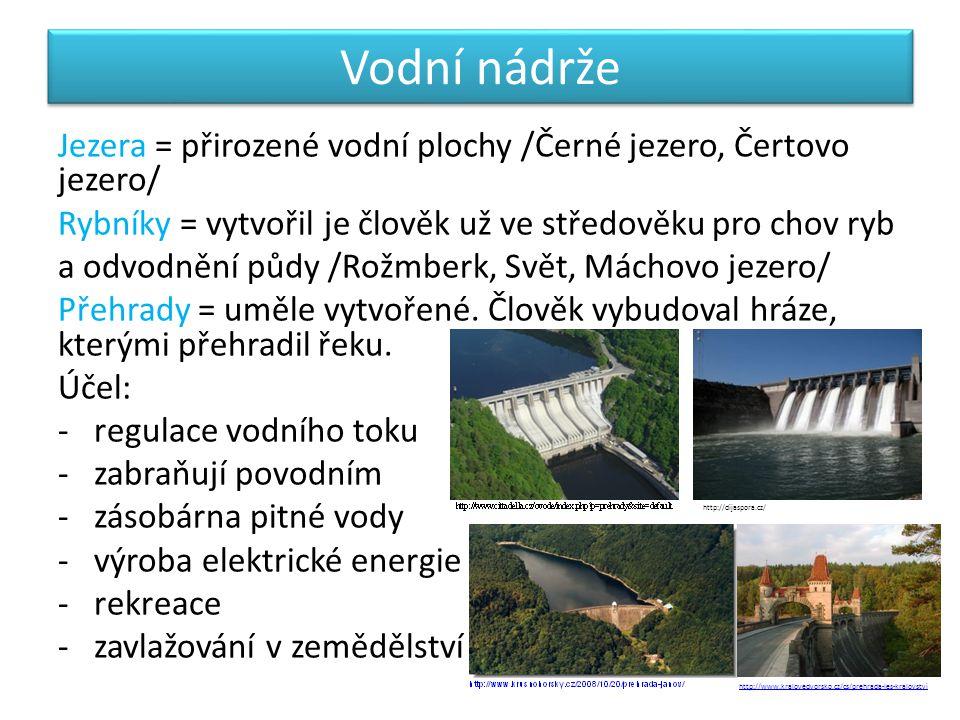 Vodní nádrže Jezera = přirozené vodní plochy /Černé jezero, Čertovo jezero/ Rybníky = vytvořil je člověk už ve středověku pro chov ryb.