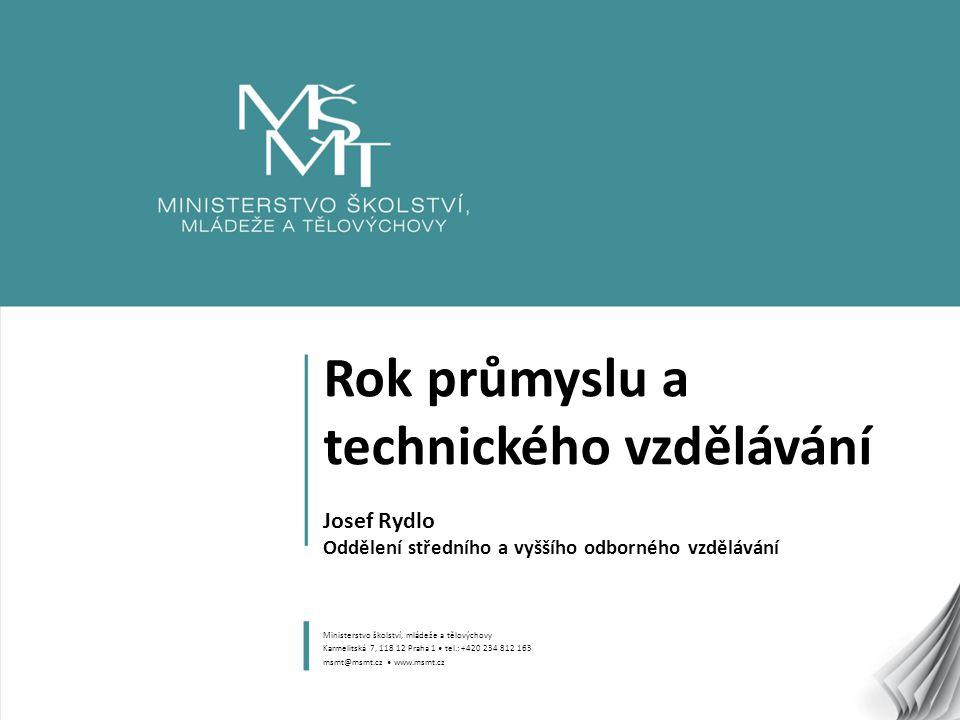 Rok průmyslu a technického vzdělávání Josef Rydlo Oddělení středního a vyššího odborného vzdělávání