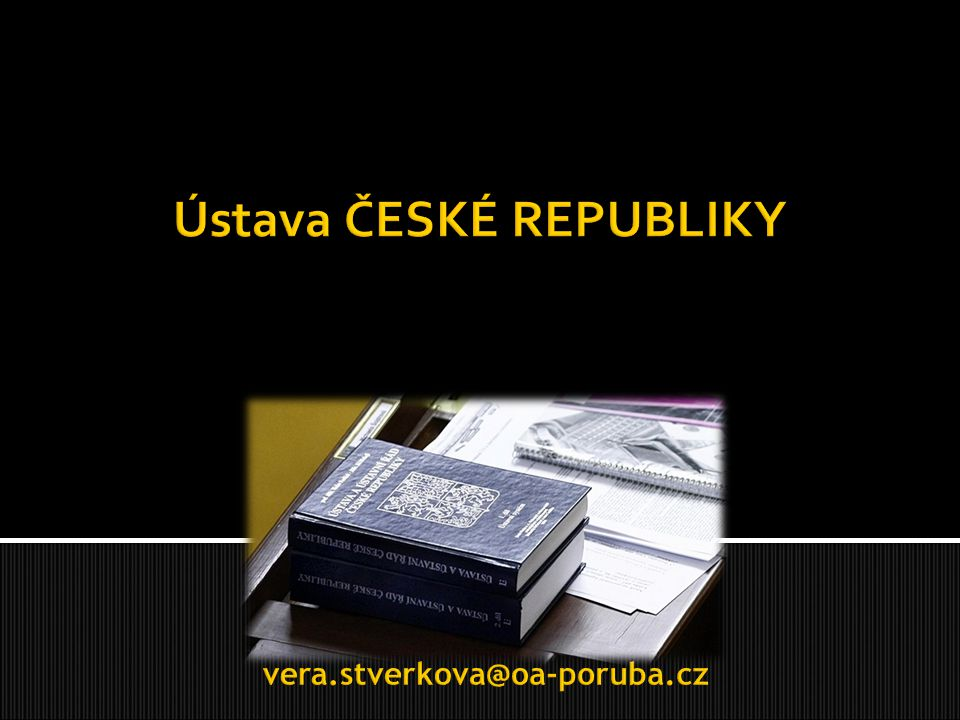 Ústava ČESKÉ REPUBLIKY vera.stverkova@oa-poruba.cz