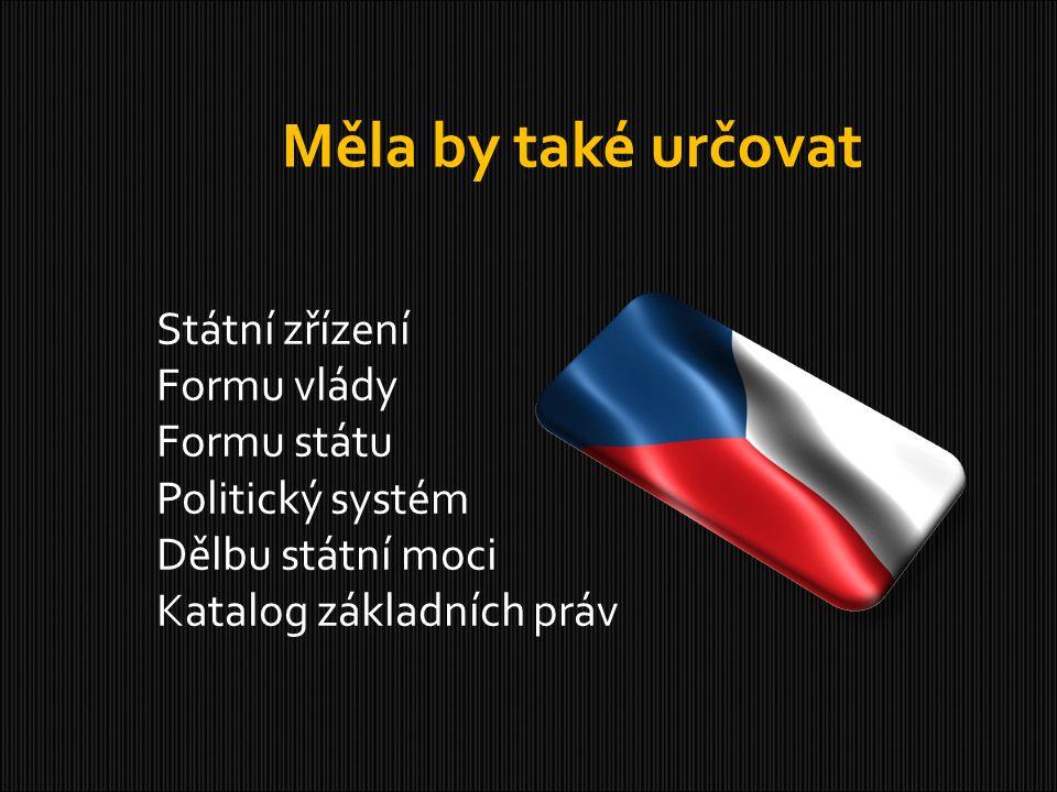 Měla by také určovat Státní zřízení Formu vlády Formu státu