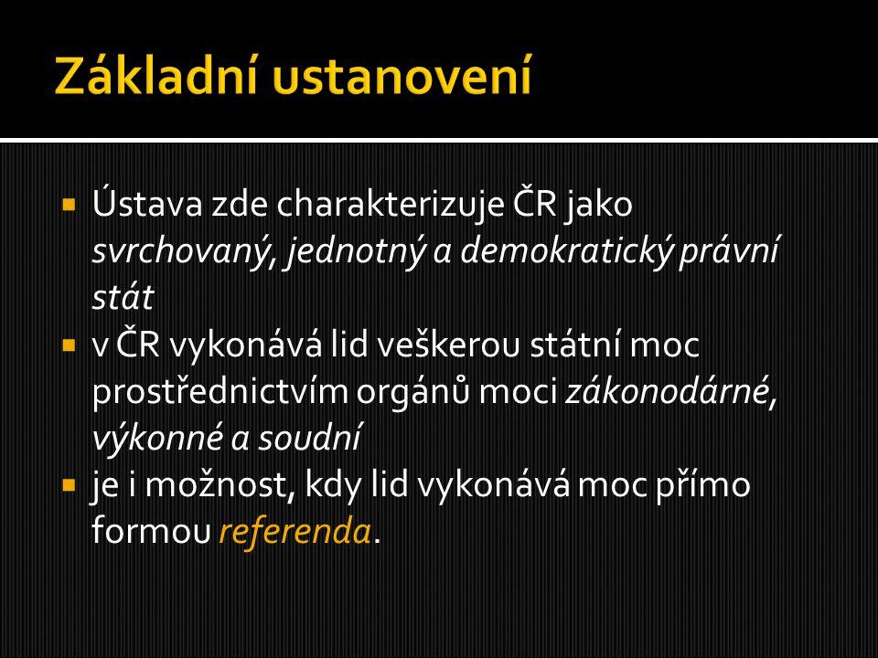 Základní ustanovení Ústava zde charakterizuje ČR jako svrchovaný, jednotný a demokratický právní stát.