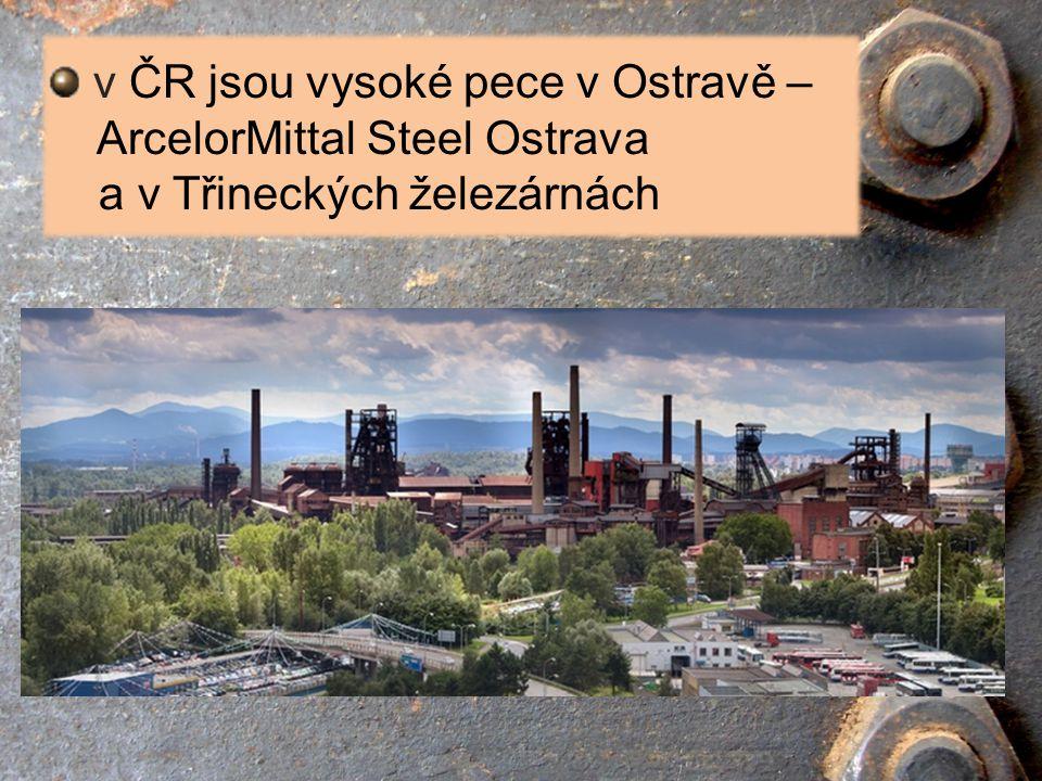 v ČR jsou vysoké pece v Ostravě –