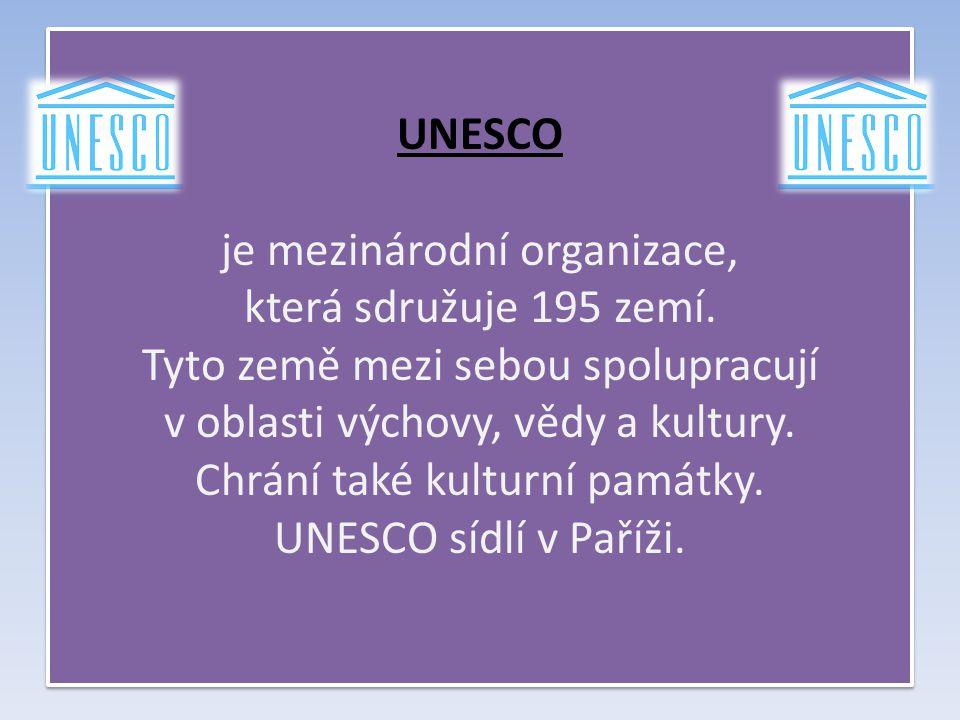 UNESCO je mezinárodní organizace, která sdružuje 195 zemí