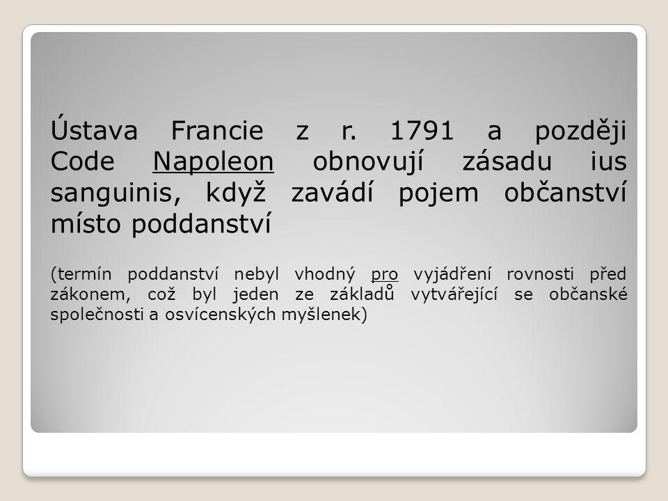 Ústava Francie z r. 1791 a později Code Napoleon obnovují zásadu ius sanguinis, když zavádí pojem občanství místo poddanství