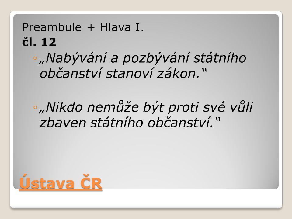 """Ústava ČR """"Nabývání a pozbývání státního občanství stanoví zákon."""