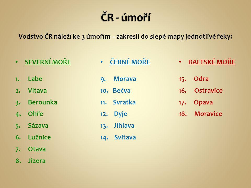 ČR - úmoří Vodstvo ČR náleží ke 3 úmořím – zakresli do slepé mapy jednotlivé řeky: SEVERNÍ MOŘE. Labe.