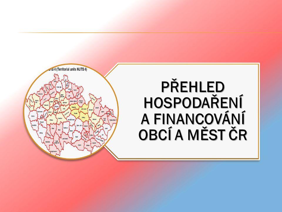 PŘEHLED HOSPODAŘENÍ A FINANCOVÁNÍ OBCÍ A MĚST ČR
