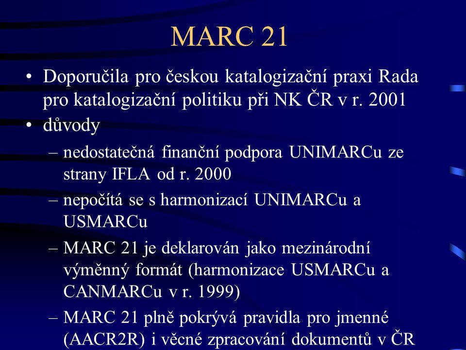 MARC 21 Doporučila pro českou katalogizační praxi Rada pro katalogizační politiku při NK ČR v r. 2001.