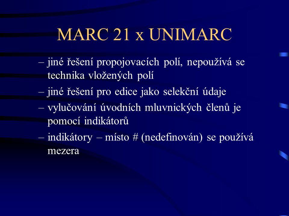 MARC 21 x UNIMARC jiné řešení propojovacích polí, nepoužívá se technika vložených polí. jiné řešení pro edice jako selekční údaje.