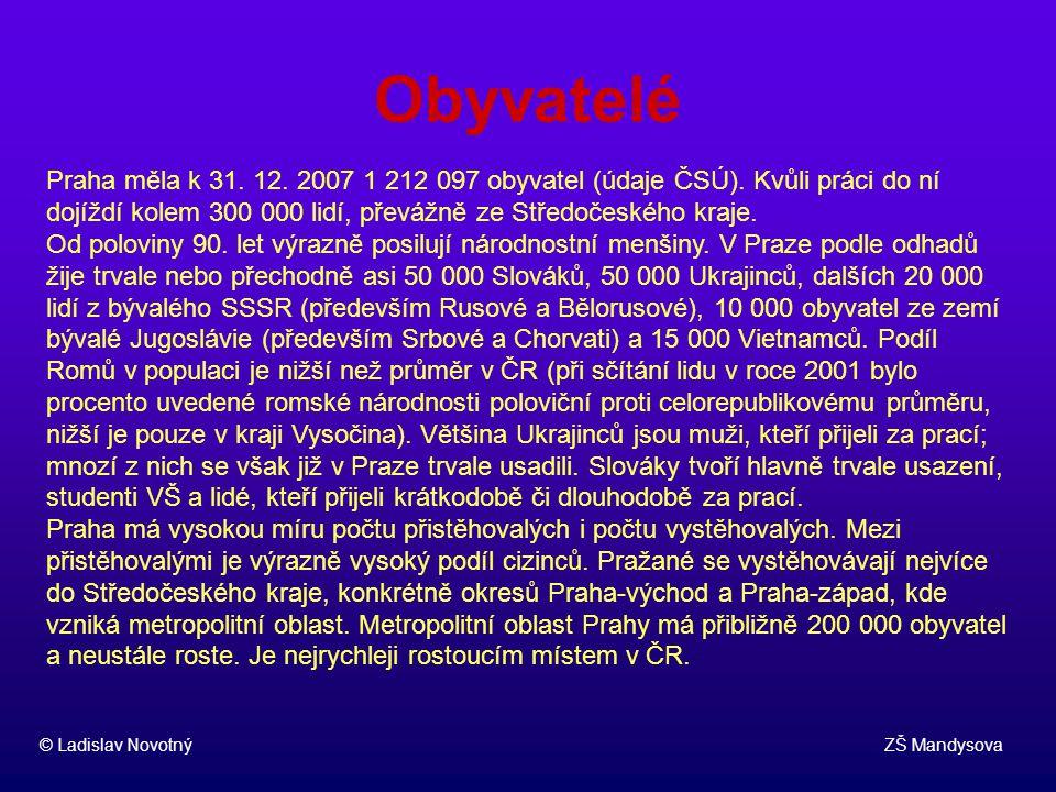 Obyvatelé Praha měla k 31. 12. 2007 1 212 097 obyvatel (údaje ČSÚ). Kvůli práci do ní dojíždí kolem 300 000 lidí, převážně ze Středočeského kraje.