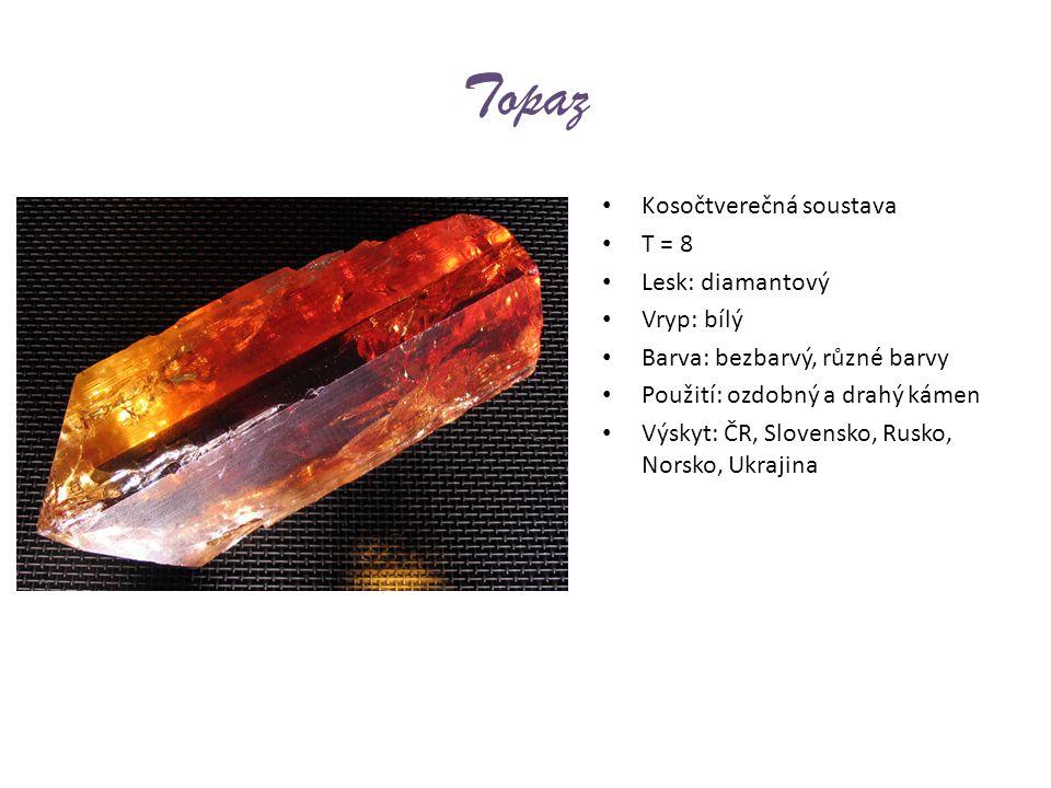 Topaz Kosočtverečná soustava T = 8 Lesk: diamantový Vryp: bílý