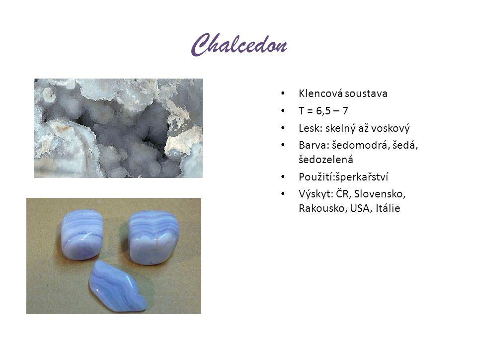 Chalcedon Klencová soustava T = 6,5 – 7 Lesk: skelný až voskový