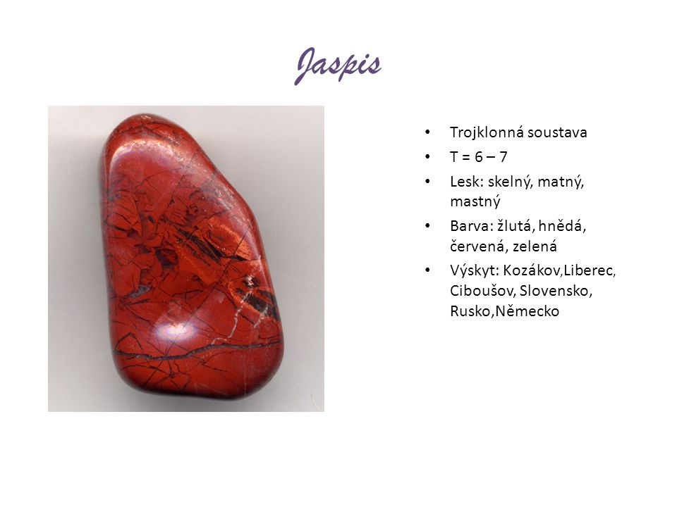 Jaspis Trojklonná soustava T = 6 – 7 Lesk: skelný, matný, mastný