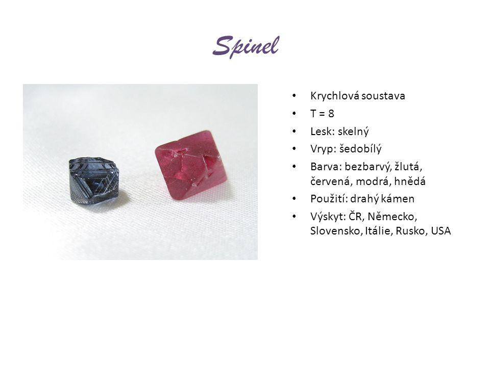 Spinel Krychlová soustava T = 8 Lesk: skelný Vryp: šedobílý