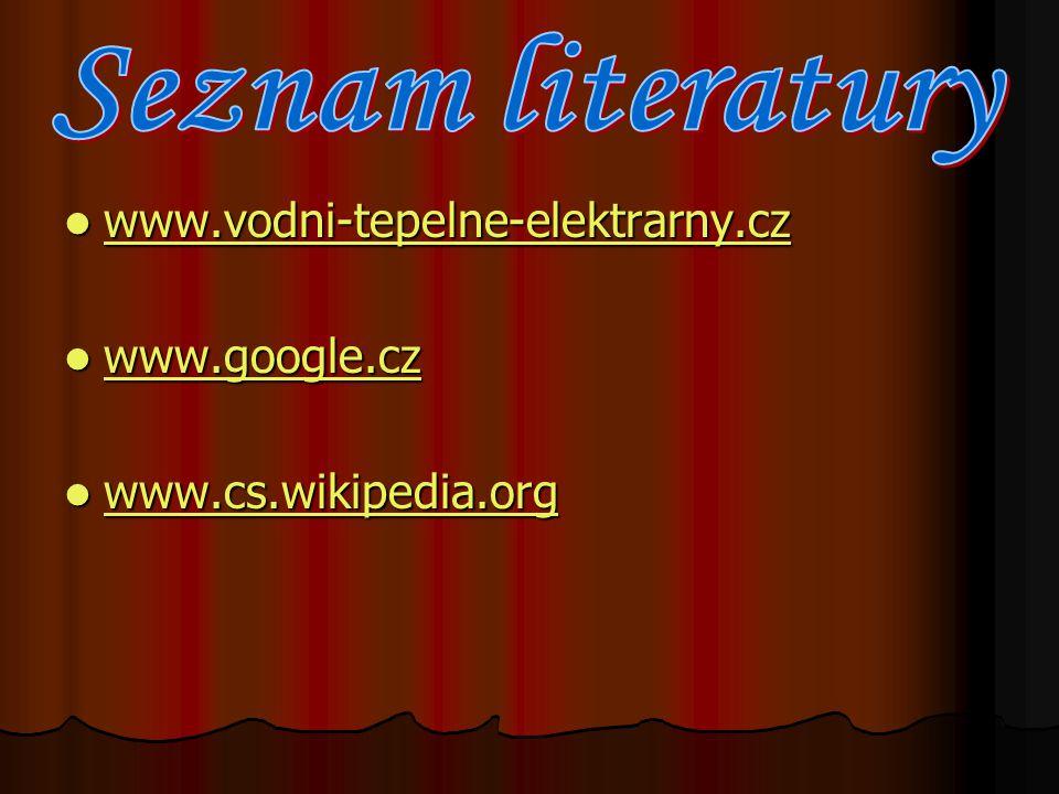 Seznam literatury www.vodni-tepelne-elektrarny.cz www.google.cz