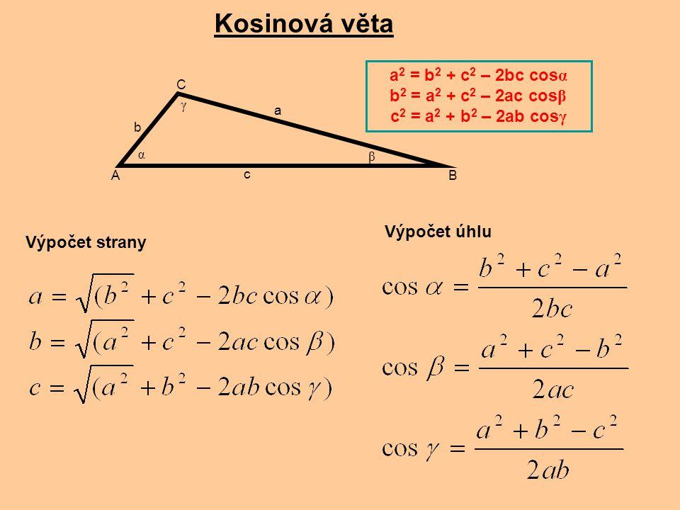 Kosinová věta a2 = b2 + c2 – 2bc cosα b2 = a2 + c2 – 2ac cosβ