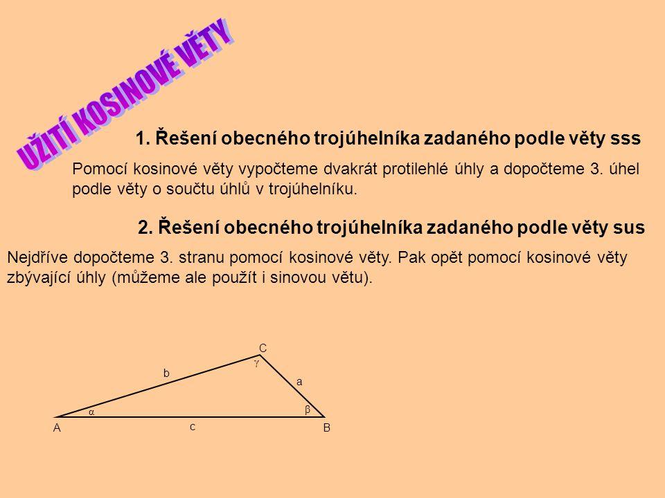 UŽITÍ KOSINOVÉ VĚTY 1. Řešení obecného trojúhelníka zadaného podle věty sss.