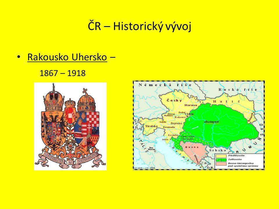 ČR – Historický vývoj Rakousko Uhersko – 1867 – 1918