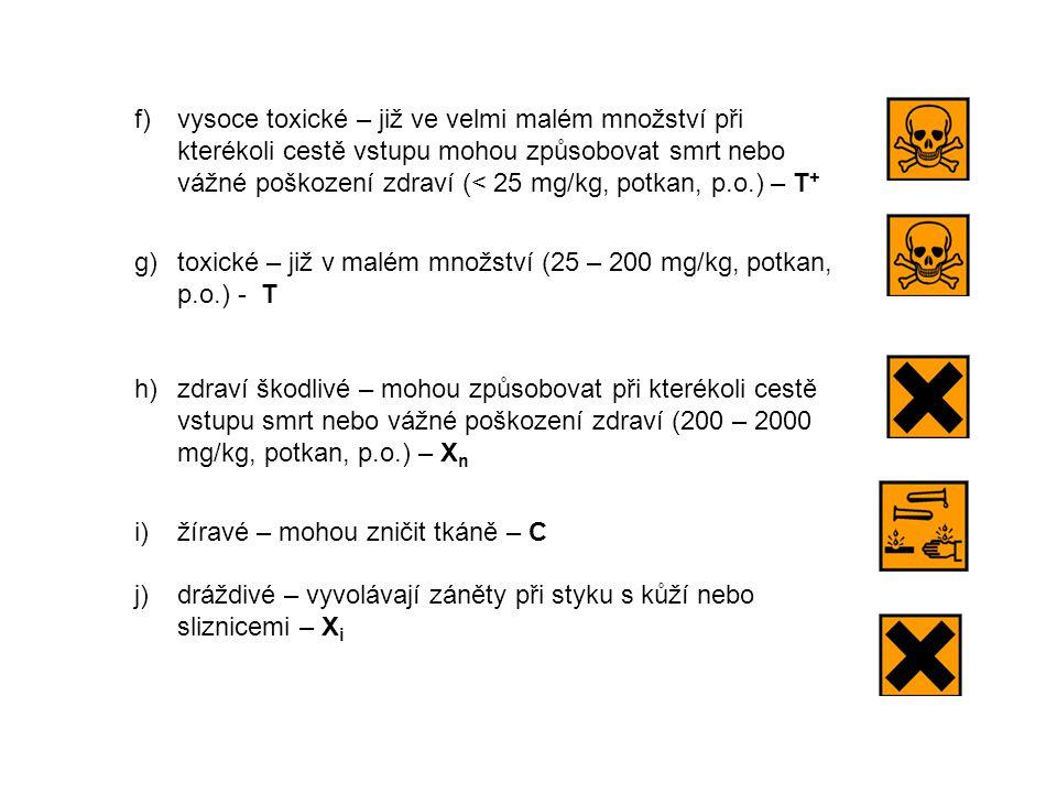 f) vysoce toxické – již ve velmi malém množství při kterékoli cestě vstupu mohou způsobovat smrt nebo vážné poškození zdraví (< 25 mg/kg, potkan, p.o.) – T+