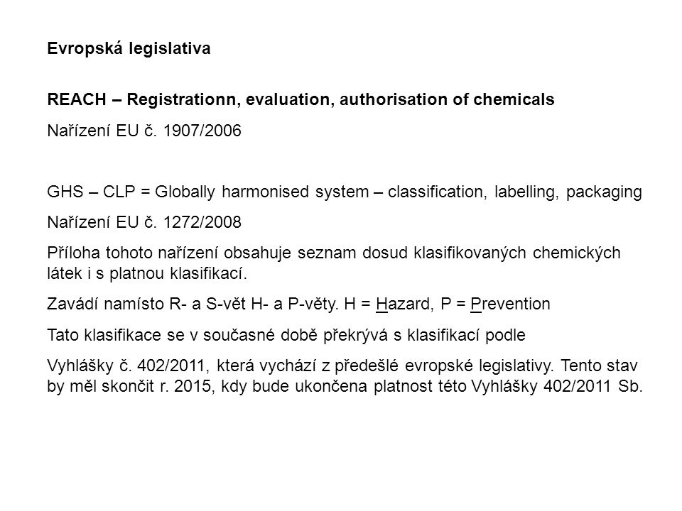 Evropská legislativa REACH – Registrationn, evaluation, authorisation of chemicals. Nařízení EU č. 1907/2006.