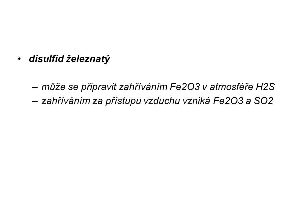 disulfid železnatý může se připravit zahříváním Fe2O3 v atmosféře H2S.