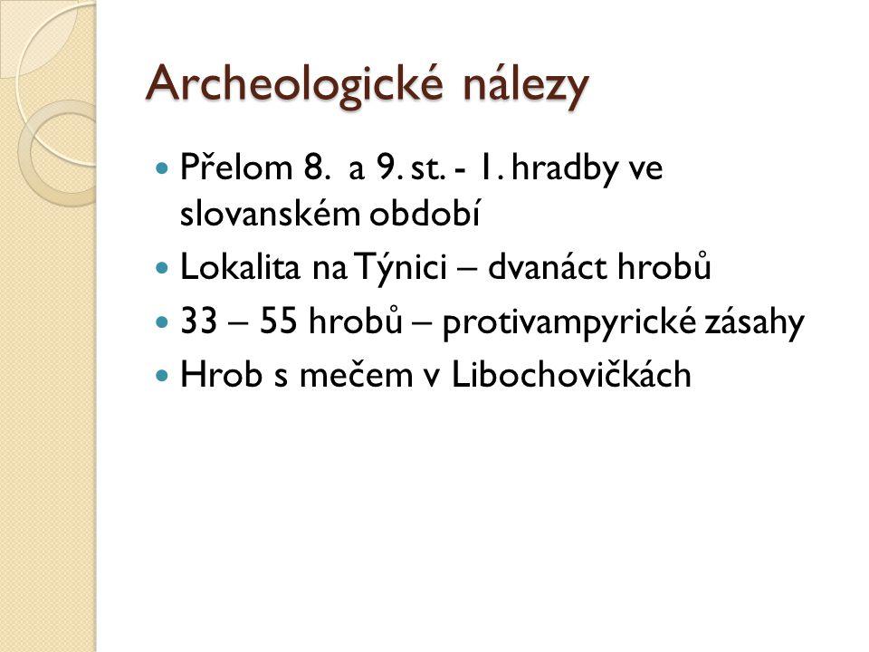 Archeologické nálezy Přelom 8. a 9. st. - 1. hradby ve slovanském období. Lokalita na Týnici – dvanáct hrobů.