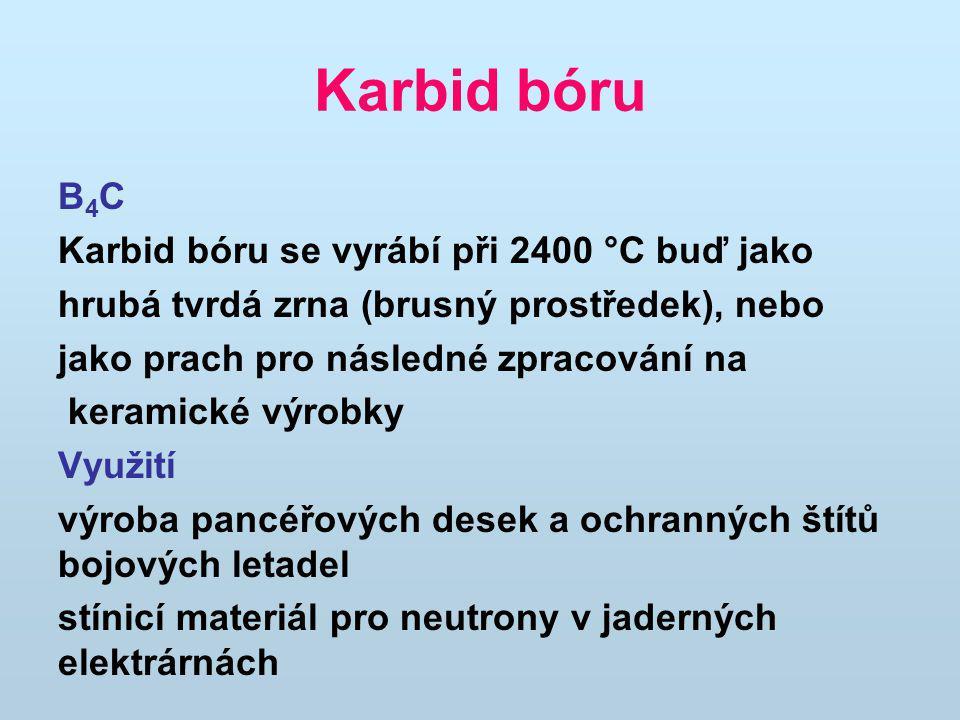 Karbid bóru B4C Karbid bóru se vyrábí při 2400 °C buď jako