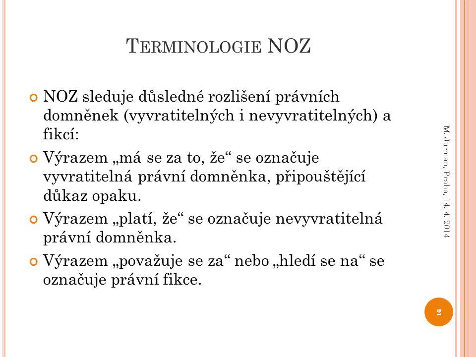 Terminologie NOZ NOZ sleduje důsledné rozlišení právních domněnek (vyvratitelných i nevyvratitelných) a fikcí: