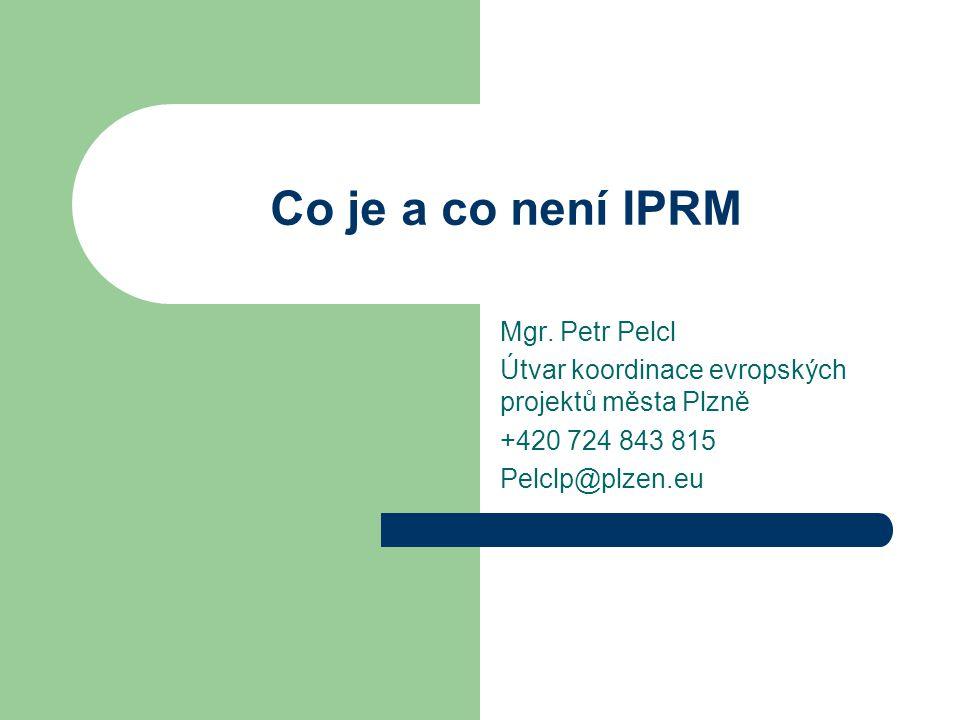 Co je a co není IPRM Mgr. Petr Pelcl
