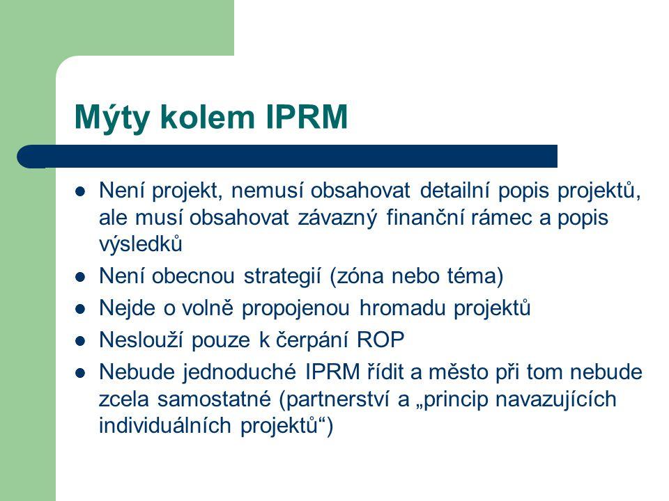 Mýty kolem IPRM Není projekt, nemusí obsahovat detailní popis projektů, ale musí obsahovat závazný finanční rámec a popis výsledků.