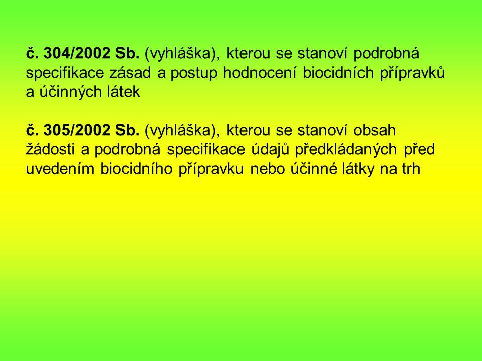č. 304/2002 Sb. (vyhláška), kterou se stanoví podrobná specifikace zásad a postup hodnocení biocidních přípravků a účinných látek