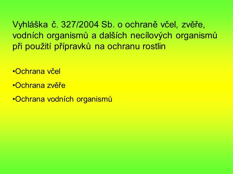 Vyhláška č. 327/2004 Sb. o ochraně včel, zvěře, vodních organismů a dalších necílových organismů při použití přípravků na ochranu rostlin
