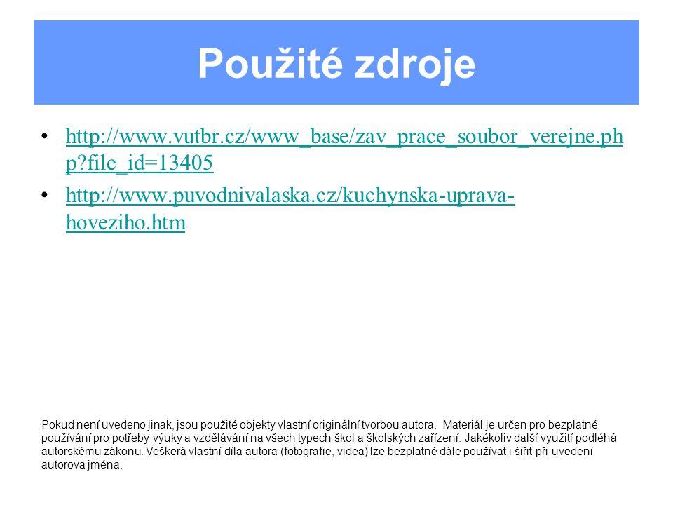 Použité zdroje http://www.vutbr.cz/www_base/zav_prace_soubor_verejne.php file_id=13405. http://www.puvodnivalaska.cz/kuchynska-uprava-hoveziho.htm.