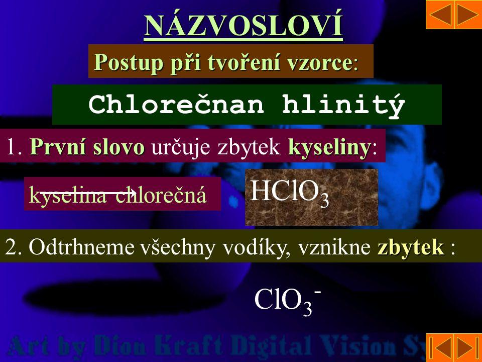 NÁZVOSLOVÍ Chlorečnan hlinitý HClO3 H Cl O ClO3-