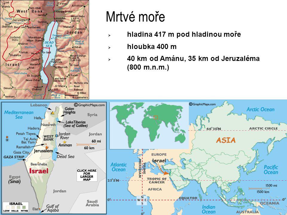 Mrtvé moře hladina 417 m pod hladinou moře hloubka 400 m