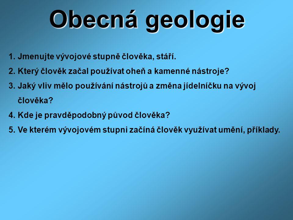 Obecná geologie 1. Jmenujte vývojové stupně člověka, stáří.
