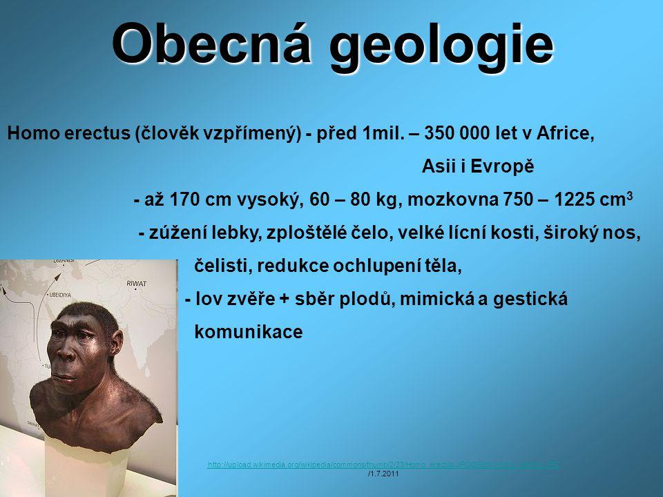 Obecná geologie Homo erectus (člověk vzpřímený) - před 1mil. – 350 000 let v Africe, Asii i Evropě.