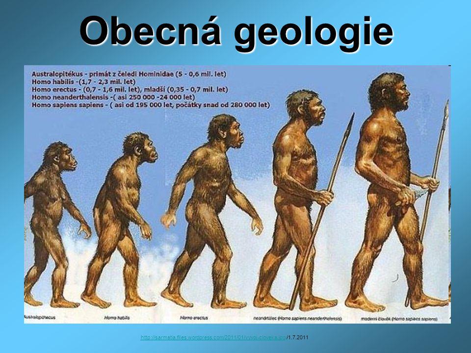 Obecná geologie http://sarmatia.files.wordpress.com/2011/01/vyvoj-cloveka.jpg /1.7.2011