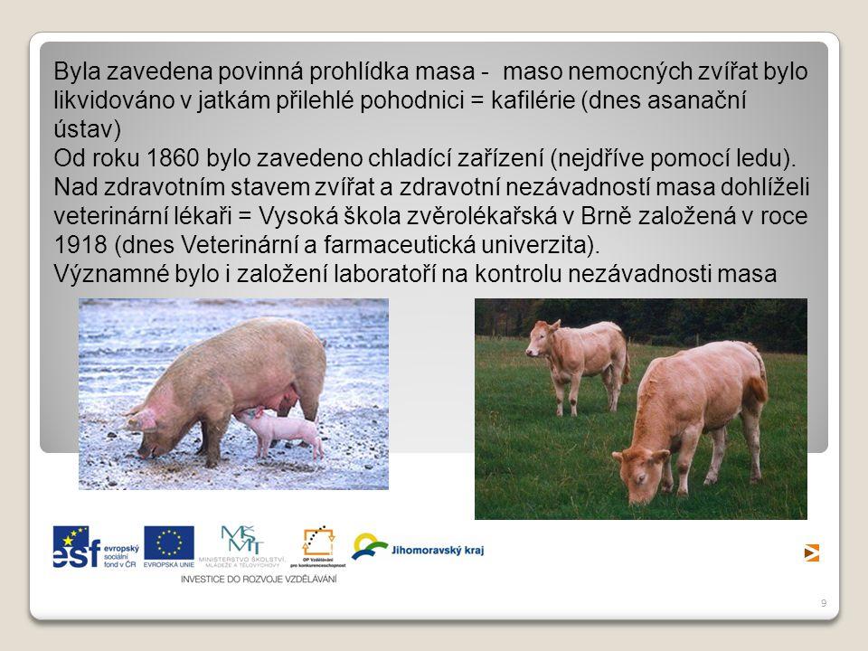 Byla zavedena povinná prohlídka masa - maso nemocných zvířat bylo likvidováno v jatkám přilehlé pohodnici = kafilérie (dnes asanační ústav)