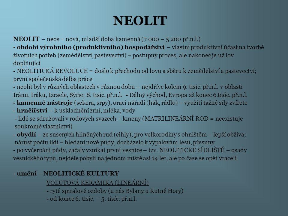 NEOLIT NEOLIT – neos = nová, mladší doba kamenná (7 000 – 5 200 př.n.l.)
