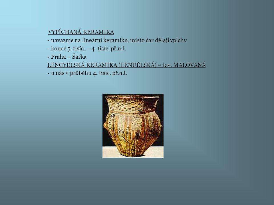 VYPÍCHANÁ KERAMIKA - navazuje na lineární keramiku, místo čar dělají vpichy. - konec 5. tisíc. – 4. tisíc. př.n.l.