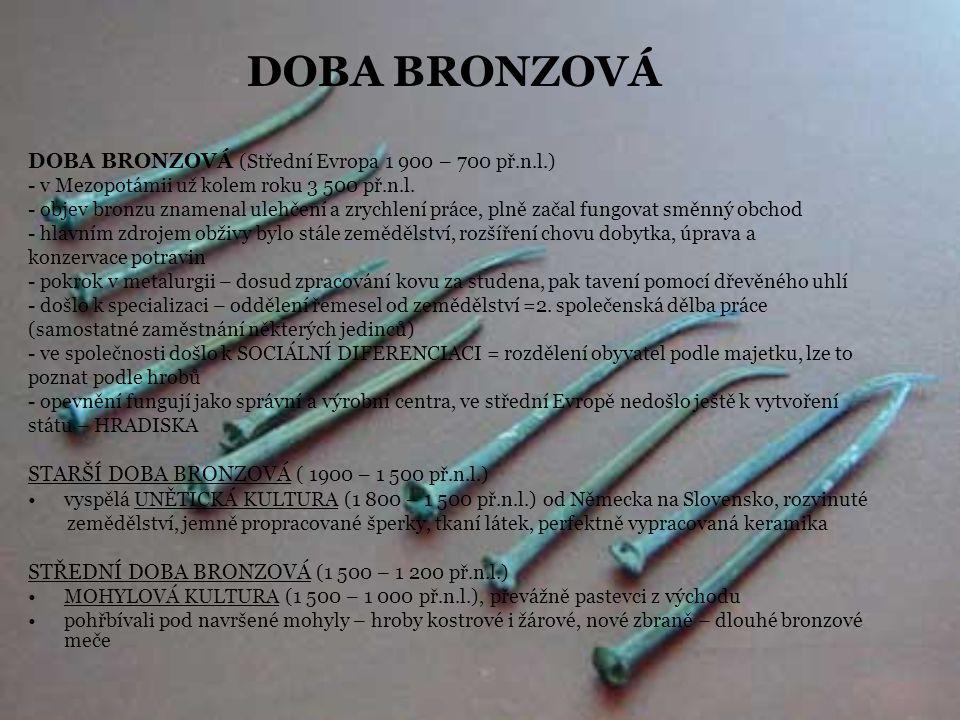 DOBA BRONZOVÁ DOBA BRONZOVÁ (Střední Evropa 1 900 – 700 př.n.l.)