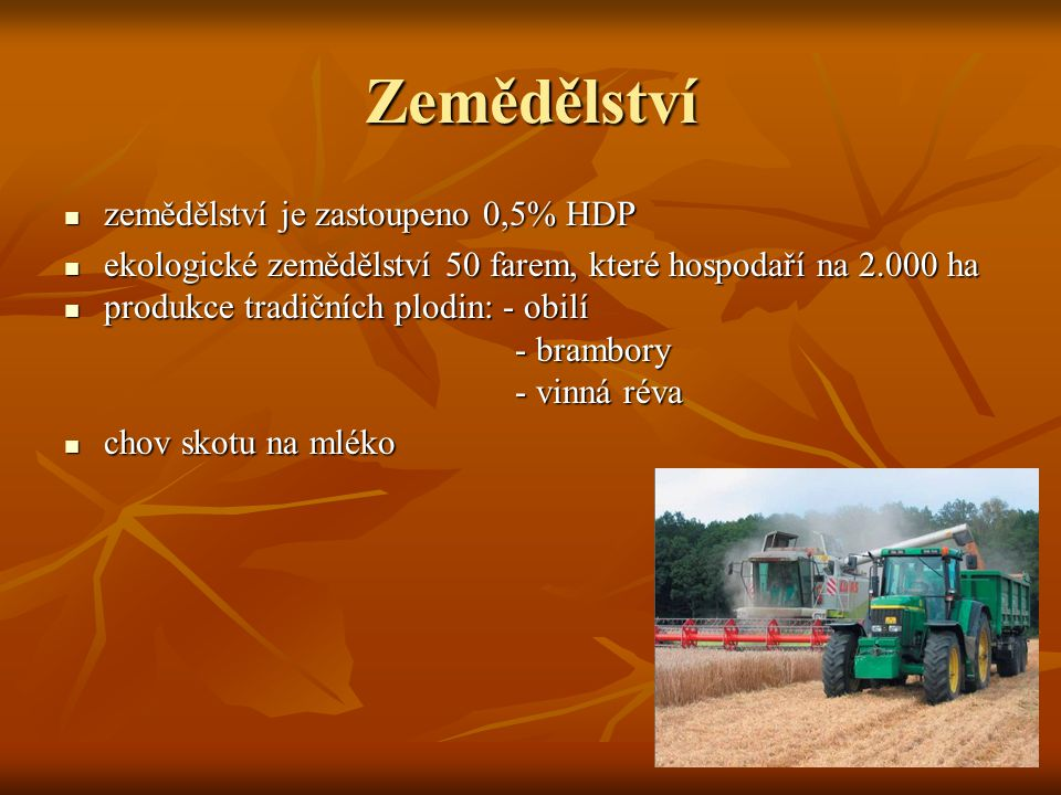 Zemědělství zemědělství je zastoupeno 0,5% HDP