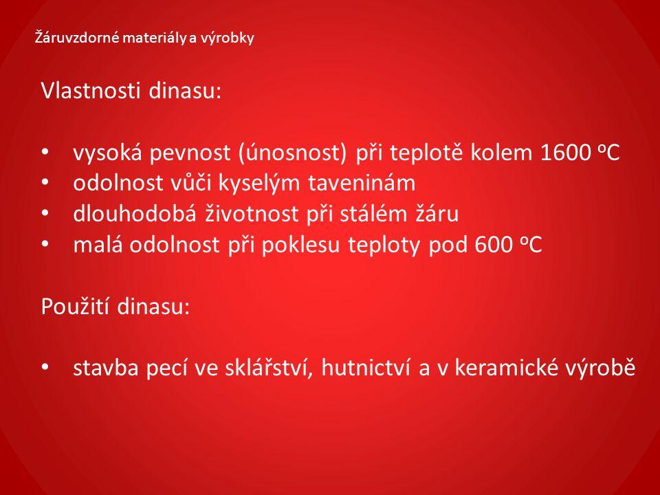vysoká pevnost (únosnost) při teplotě kolem 1600 oC